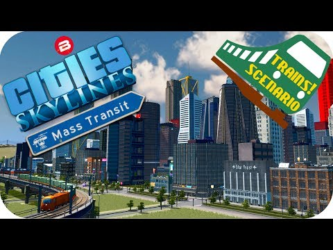 Cities Skylines Gameplay: 200,000 PASSENGERS Cities Skylines MASS TRANSIT DLC TRAINS SCENARIO FINALE