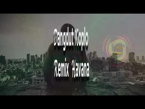Dangdut Koplo Remix Havana