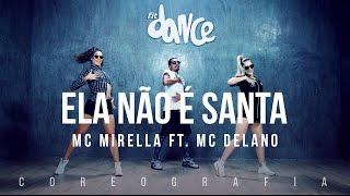Ela Não é Santa - MC Mirella Part. MC Delano - Coreografia |  FitDance TV