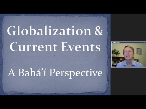 Web Talk #24 | Globalization and Current Events- A Baha'i Perspective| Gregory Dahl