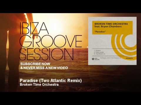 Broken Time Orchestra - Paradise - Two Atlantic Remix - IbizaGrooveSession