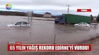 65 yılın yağış rekoru Edirne'yi vurdu!