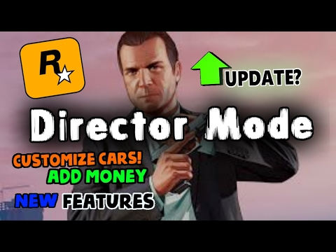 Director Mode - Spend $ | Customize Cars | New Guns/Cars | Added Features - Update 2017
