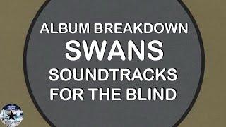 ALBUM BREAKDOWN: Swans - Soundtracks for the Blind