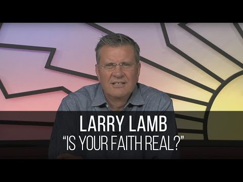 Is Your Faith Real?  Larry Lamb United With Christ101415