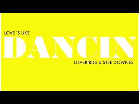 Lovebirds & Stee Downes - Love´s Like Dancin (Ron Basejam Mix)