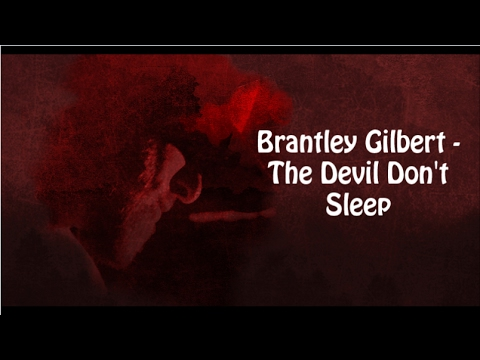Brantley Gilbert  The Devil Dont Sleep With Lyrics