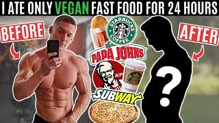 I ate only VEGAN FAST FOOD for 24 hours...