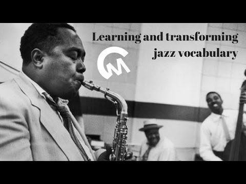 Learning and transforming jazz vocabulary by ear - Part 1