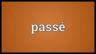Passé Meaning