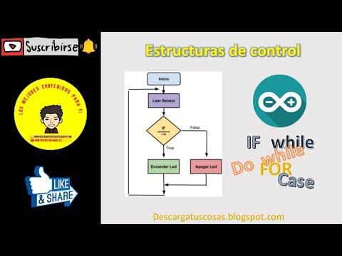 Arduino Desde Cero #4 - Estructuras De Control - If - While - Do While - For - Case