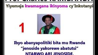 Icyo RPF-Inkotanyi yita 'Jenoside Yakorewe Abatutsi' SI JENOSIDE - Prof Charles Kambanda (1/4)