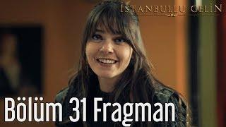 İstanbullu Gelin 31. Bölüm Fragman