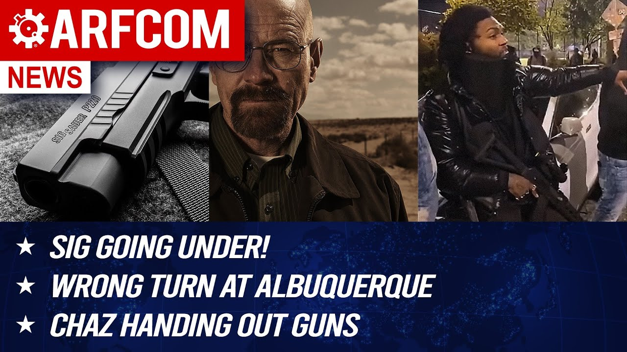 [ARFCOM NEWS] Sig Going Under! + Wrong Turn At Albuquerque + CHAZ Handing Out Guns