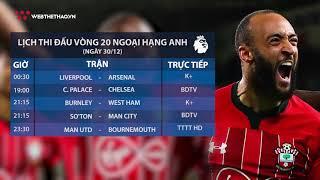 Lịch thi đấu vòng 20 Ngoại hạng Anh 2018/19 hôm nay 30/12| Tin Bóng Đá | Web The Thao