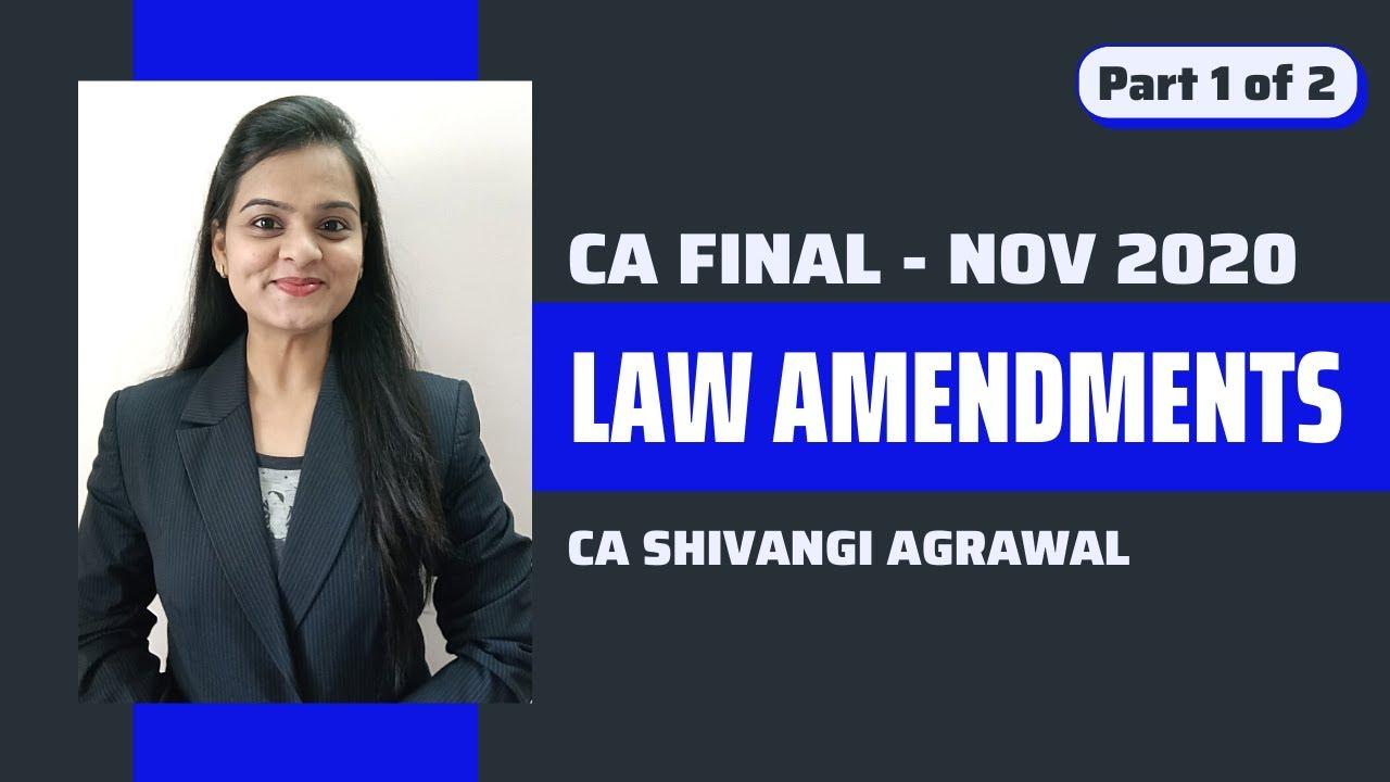 CA Final Law Amendments for Nov 2020 | Part 1 of 2 | New & Old Syllabus