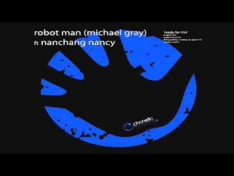 Robot Man (Michael Grey) Feat. Nanchang Nancy - Ready For This (original)