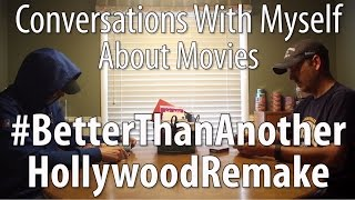 Conversations With Myself About Movies - #BetterThanAnotherHollywoodRemake