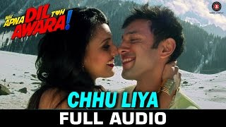 Chhu Liya - Full Song | Hai Apna Dil Toh Awara | Papon & Neha Rajpal | Sahil Anand & Niyati Joshi