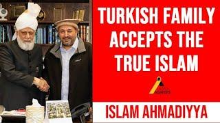 Inspiring Convert Story : Turkish Sunni Muslim Family Accepts Islam Ahmadiyya