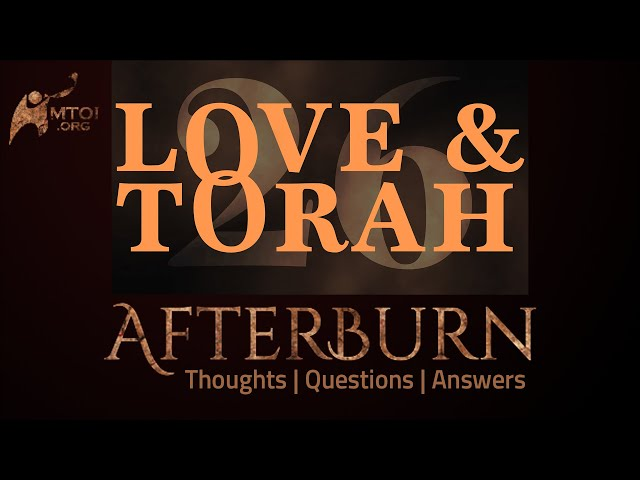 Afterburn | Thoughts, Q&A on Love and Torah | Part 26