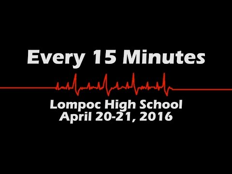 Every 15 Minutes 2016, Lompoc High School (FULL)