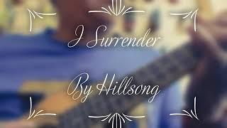 I Surrender - By Hillsong ( Ukulele Cover By Harold )😇🙌🙏
