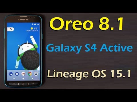 How to Update Android Oreo 8 1 in Samsung Galaxy S4 Active(Lineage OS  15 1)Install and review
