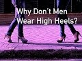 Why Don't Men Wear High Heels?