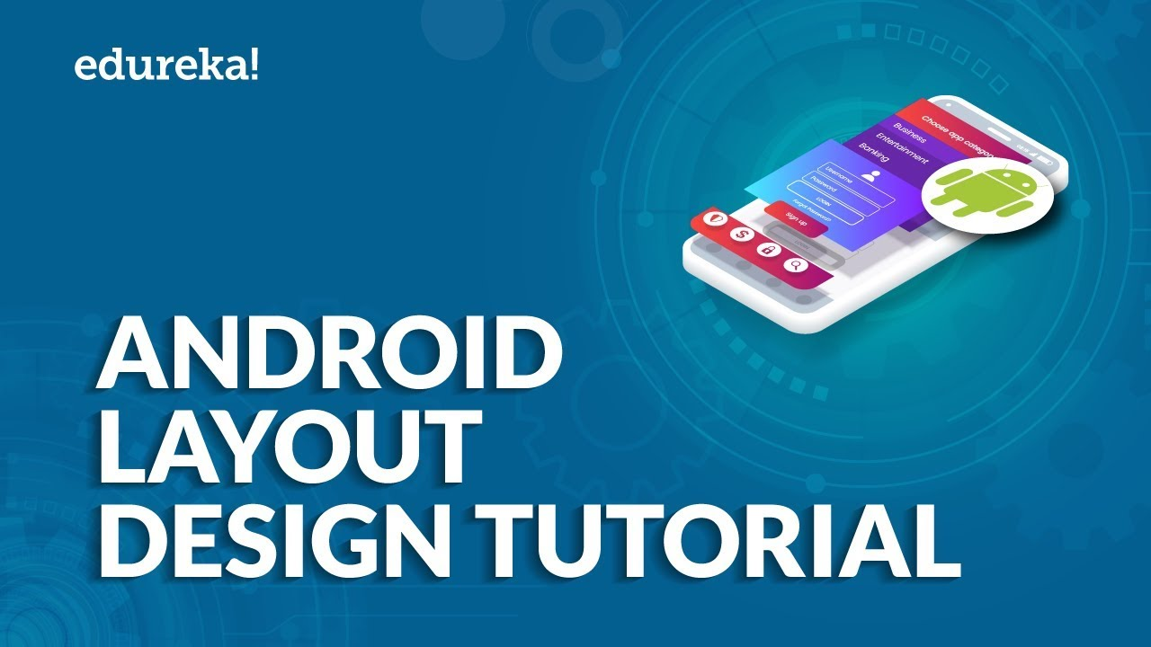Android Layout Design Tutorial Android Ui Design Explained Android Studio Tutorial Edureka Youtube