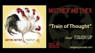 Mother Mother - Train Of Thought