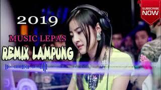 MUSIC LEPAS REMIX LAMPUNG 2019