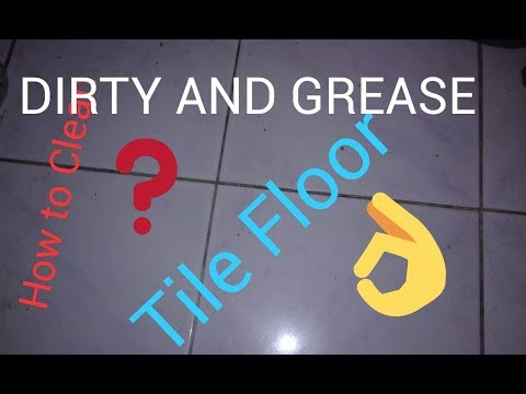 Easy Way...! To clean dirt and grease on Tile floor
