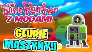 SLIME RANCHER Z MODAMI! #10 - Głupie Maszyny!!
