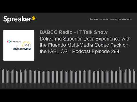 Delivering Superior User Experience with the Fluendo Multi-Media Codec Pack on the IGEL OS - Podcast