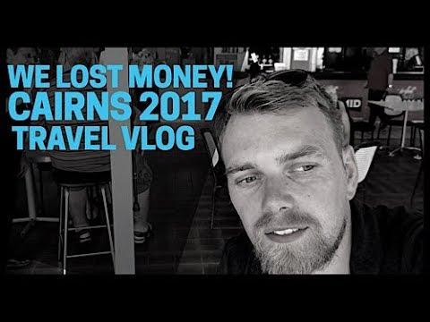 WE LOST MONEY - CAIRNS, AUSTRALIA TRAVEL VLOG 2017