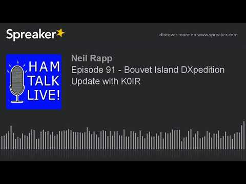 Episode 91 - Bouvet Island DXpedition Update with K0IR