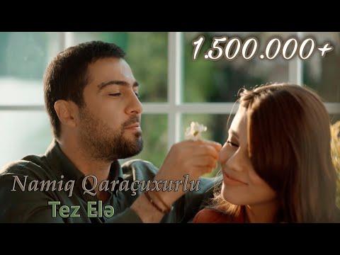 Namiq Qaraçuxurlu - Tez elə (KLIP) 4K