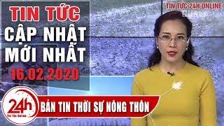 Bản tin Thời sự Nông thôn ngày 16/02/2020 | Tin tức Việt Nam mới nhất | Tin tổng hợp Người đưa tin