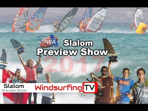 2017 PWA Slalom Preview Show - Windsurfing.TV