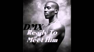 DMX – Ready To Meet Him