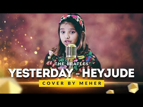 The Beatles - Yesterday - Hey Jude ( Cover by Meher )