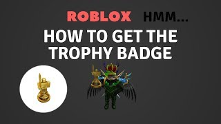 Roblox Hmm... How To Get The Trophy Badge