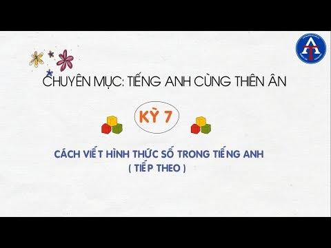 [TIẾNG ANH CÙNG THIÊN ÂN] - Kỳ 7: Cách Viết Số Trong Tiếng Anh Dễ Nhớ (tiếp theo)