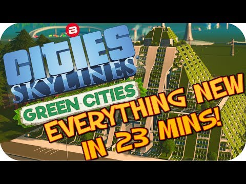 Cities Skylines Green Cities ▶EVERYTHING NEW in 23 MINS◀ Cities Skylines Green Cities/City DLC