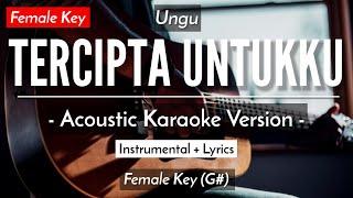 TERCIPTA UNTUKKU (KARAOKE) - UNGU (FEMALE KEY | ACOUSTIC GUITAR)