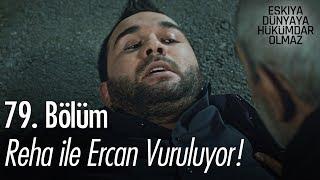Reha ile Ercan vuruluyor! - Eşkıya Dünyaya Hükümdar Olmaz 79. Bölüm