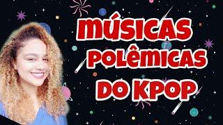 Músicas Polêmicas do Kpop #kpop