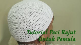 Crochet || Tutorial Peci/ Kopiah Rajut Untuk Pemula - Kufi Hat