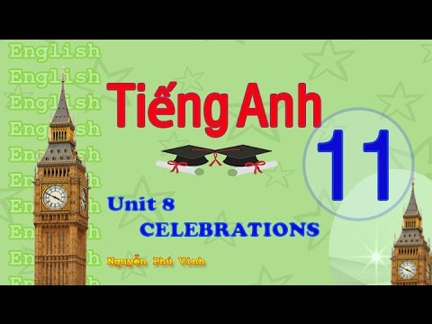 TIẾNG ANH LỚP 11 – UNIT 8 : CELEBRATIONS | ENGLISH 11